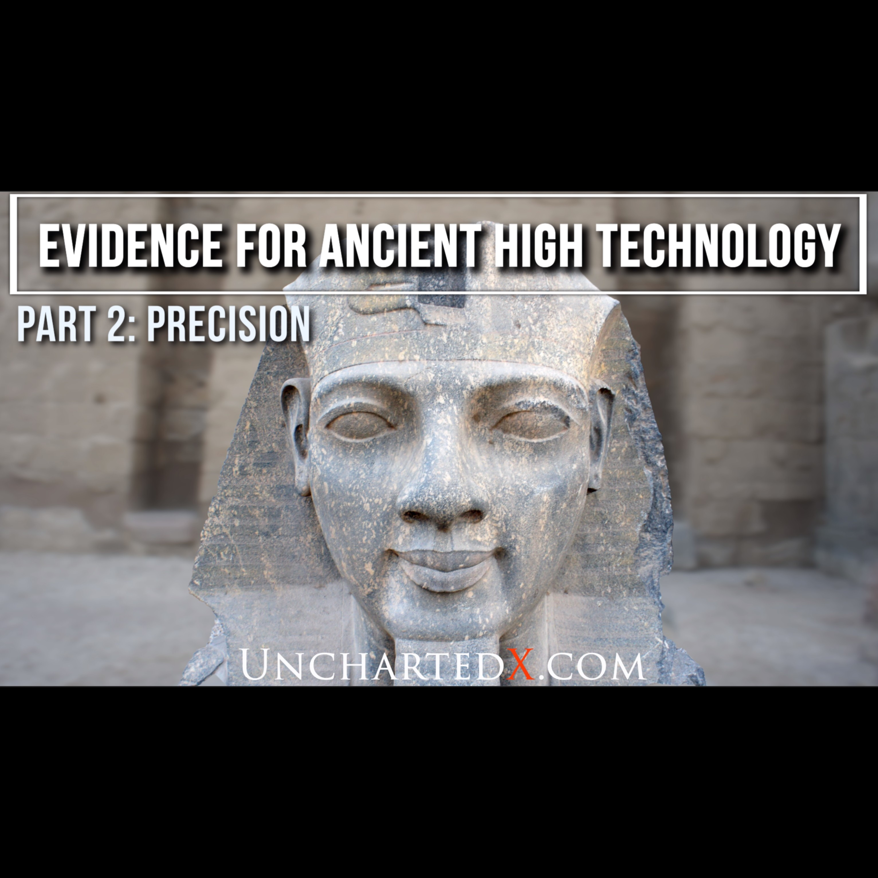 016: Precision! The Evidence for Ancient High Technology - Part 2