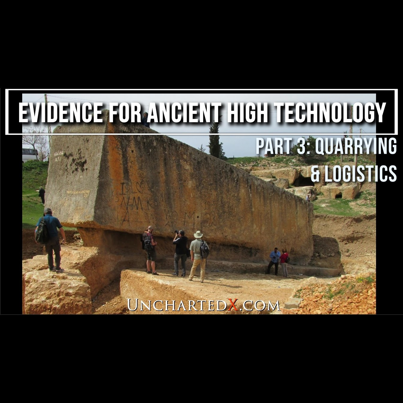 017: Quarrying and Logistics! The Evidence for Ancient High Technology - Part 3